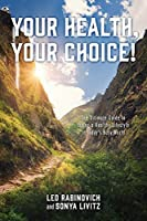 Your Health, Your Choice!: The Ultimate Guide to Living a Healthy Lifestyle in Today's Busy World