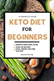 A Complete Guide - Keto Diet for Beginners: Keto Diet, Month (4 week) Long Meal Plan, Ketogenic recipes, and Fool Proof Tips, Advice, and Keys to Success to Weight Loss.