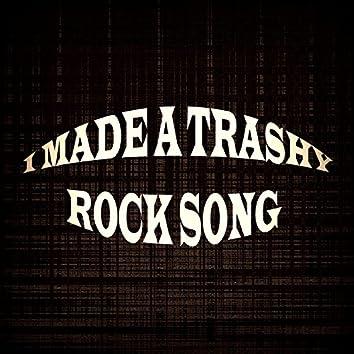 I Made a Trashy Rock Song