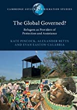 The Global Governed?: Refugees as Providers of Protection and Assistance (Cambridge Asylum and Migration Studies) (English Edition)