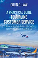 A Practical Guide to Airline Customer Service: From Airline Operations to Passenger Services