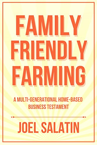 Family Friendly Farming: A Multi-Generational Home-Based Business Testament by [Joel Salatin]