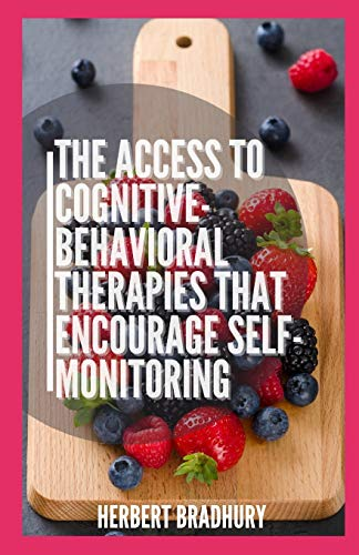 The Access To Cognitive-Behavioral Therapies That Encourage Self-Monitoring: The Best Treatment For Eating Disorder and Preferred Cognitive Psychology Weight Loss