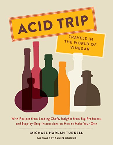 Acid Trip: Travels in the World of Vinegar: With Recipes from Leading Chefs, Insights from Top Producers, and Step-by-Step Instructions on How to Make Your Own (English Edition)