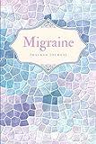 Migraine Tracker Journal: Chronic Migraine Headache Diary Journal to Log Pain Severity, Triggers,...