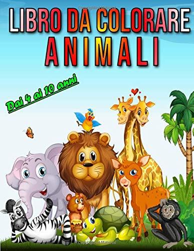 Libro Da Colorare Animali (dai 4 ai 10 anni): Libro da colorare per ragazzi e ragazze dai 4 ai 10 anni - Simpatici animali facili da colorare - ... Disegni da colorare Animali per bambini