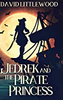 Jedrek And The Pirate Princess: Large Print Hardcover Edition