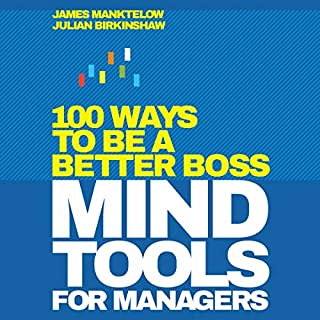 Mind Tools for Managers     100 Ways to Be a Better Boss              Written by:                                                                                                                                 James Manktelow,                                                                                        Julian Birkinshaw                               Narrated by:                                                                                                                                 Erik Bloomquist                      Length: 6 hrs and 34 mins     Not rated yet     Overall 0.0