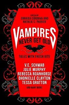 Vampires Never Get Old:: Tales with Fresh Bite by [V.E. Schwab, Julie Murphy, Zoraida Córdova, Natalie Parker]