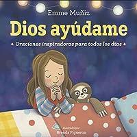 Dios Ayúdame (Lord Help Me Spanish Edition): Oraciones inspiradoras para todos los días