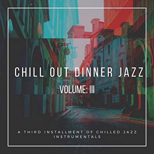 The Old Jazz Vinyls, Chill Out Dinner Jazz & Chill Out Dinner Time Jazz