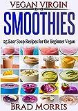 Vegan Virgin: Smoothies: 25 Easy Smoothie Recipes for the Beginner Vegan (English Edition)