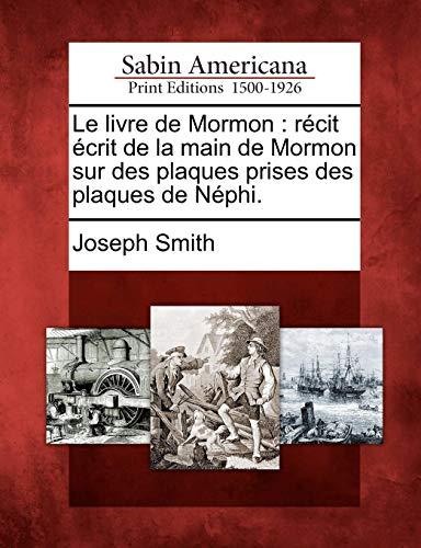 Le Livre de Mormon: Recit Ecrit de La Main de Mormon Sur Des Plaques Prises Des Plaques de Nephi. PDF Books