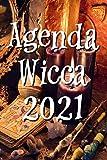 Agenda Wicca 2021: Fêtes Wicca indiquées à la date précise. Phase lunaires pour l'année 2021. Tableau récapitulatif des Oghams, l'ancienne écriture celtique utilisée par les druides etc...