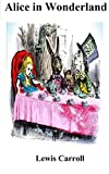Alice in Wonderland : Complete : Illustrated : ( Alice's Adventures in Wonderland and Through the Looking Glass ) (English Edition)