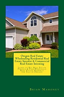 Oregon Real Estate Wholesaling Residential Real Estate Investor & Commercial Real Estate Investing: Learn to Buy Real Estate Finance & Find Wholesale Real Estate Property for Sale in Oregon