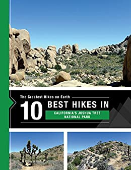 The 10 Best Hikes in California's Joshua Tree National Park: The Greatest Hikes on Earth Series by [Team at 10Adventures, Richard Campbell]