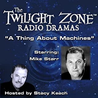A Thing about Machines     The Twilight Zone Radio Dramas              By:                                                                                                                                 Rod Serling                               Narrated by:                                                                                                                                 Stacy Keach,                                                                                        Mike Starr                      Length: 43 mins     1 rating     Overall 5.0