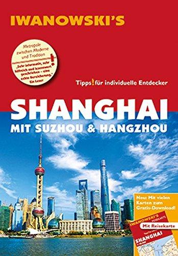 Shanghai mit Suzhou & Hangzhou - Reiseführer von Iwanowski: Individualreiseführer mit Extra-Reisekarte und Karten-Download (Reisehandbuch)