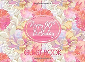 Happy 90th Birthday Guest Book: Pink Roses Floral Design Birthday Guest Book with Colored Interior, Messages, and Gift Records Keepsake Memory Book