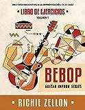 Bebop Guitar Improv Series VOL 1 - Libro de Ejercicios: Una Guía Exhaustiva a la Improvisación en el Jazz