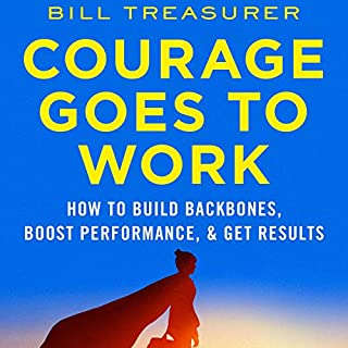 Courage Goes to Work: How to Build Backbones, Boost Performance, and Get Results                   By:                                                                                                                                 Bill Treasurer                               Narrated by:                                                                                                                                 Jay Webb                      Length: 5 hrs and 21 mins     Not rated yet     Overall 0.0