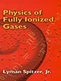 Physics of Fully Ionized Gases: Second Revised Edition (Dover Books on Physics) (English Edition)