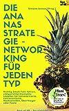 Die Ananas-Strategie - Networking für jeden Typ: Richtig Small Talk führen, zielgerichtet Kontakte knüpfen für Introvertierte, Extrovertierte, Hochsensible, Überflieger oder Faule