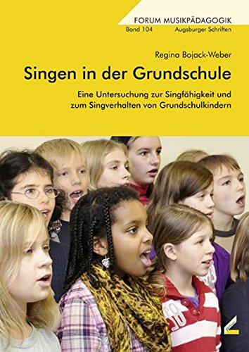 Singen in der Grundschule: Eine Untersuchung zur Singfähigkeit und zum Singverhalten von Grundschulkindern (Forum Musikpädagogik)