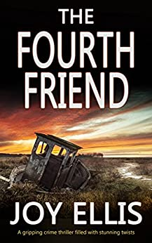 THE FOURTH FRIEND a gripping crime thriller full of stunning twists (JACKMAN & EVANS Book 3) by [JOY ELLIS]