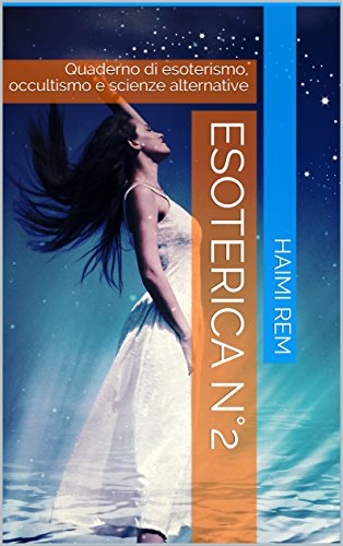 Esoterica n°2: Quaderno di Esoterismo, occultismo e scienze alternative