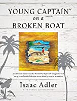 Young Captain on a Broken Boat: Childhood memories of a World War II Jewish refugee turned away from British Palestine to an island prison in Mauritius