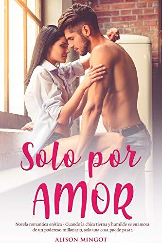 Solo por Amor - Novela romantica erotica: Cuando la chica tierna y ...