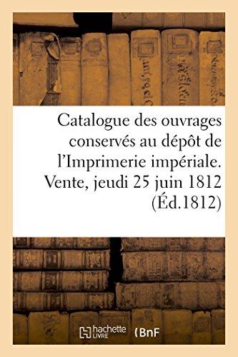 Catalogue des ouvrages conservés au dépôt de l'Imprimerie impériale. Vente, jeudi 25 juin 1812