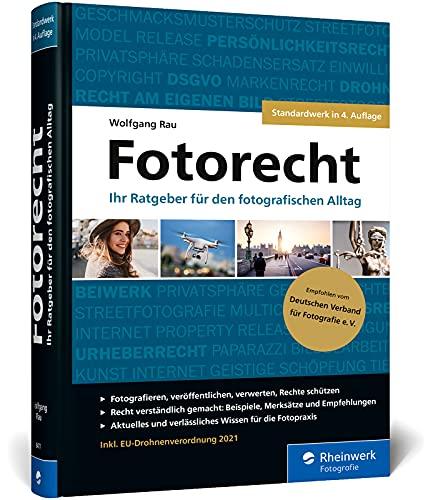 Fotorecht: Der umfassende Ratgeber. 500 Seiten Know-how für die Fotopraxis. Inkl. EU-Drohnenverordnung 2021 (4. Auflage)