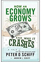 How an Economy Grows and Why It Crashes Kindle Edition