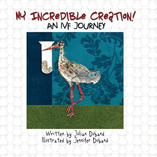 My Incredible Creation: An IVF Journey