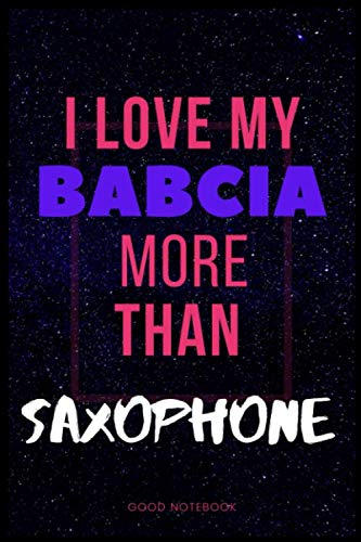 I Love My Babcia More Than Saxophone: Blank lined Journal,Gift for Babcia Saxophone lovers ,120 pages 6*9  (Funny gift for Babcia Saxophone lovers)