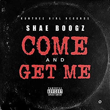 Come and Get Me (feat. Shae Boogz)