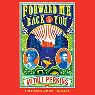 Forward Me Back to You                   Written by:                                                                                                                                 Mitali Perkins                               Narrated by:                                                                                                                                 Soneela Nankani                      Length: 11 hrs and 38 mins     Not rated yet     Overall 0.0