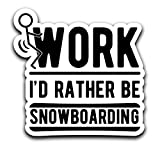Screw Work, I'd Rather Be Snowboarding Decal Sticker Car Truck Van Bumper Window Laptop Cup Wall - One 6 Inch Decal - MKS0396