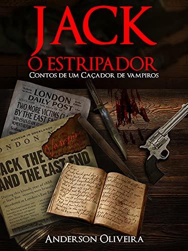 Jack, o Estripador: Contos de um Caçador de Vampiros