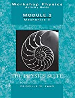 Workshop Physics Activity Guide, Mechanics II: Momentum, Energy, Rotational and Harmonic Motion, and Chaos (Units 8 - 15), Module 2 (Workshop Physics Activity Guide, 2nd Edition)