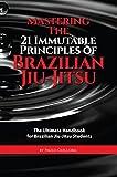 Mastering The 21 Immutable Principles Of Brazilian Jiu-Jitsu: The Ultimate Handbook for Brazilian Jiu-Jitsu Students (English Edition)