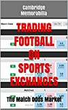 Trading Football On Sports Exchanges: The Match Odds Market (English Edition)