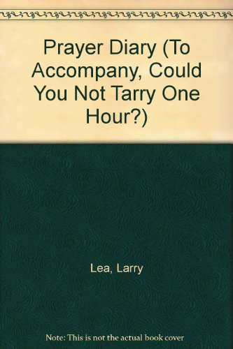Prayer Diary (To Accompany, Could You Not Tarry One Hour?)
