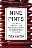 Image of Nine Pints: A Journey Through the Money, Medicine, and Mysteries of Blood