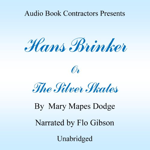Hans Brinker or The Silver Skates Audiobook By Mary Mapes Dodge cover art