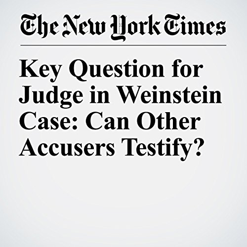 Key Question for Judge in Weinstein Case: Can Other Accusers Testify? copertina