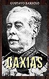 Gustavo Barroso - Caxias (Portuguese Edition)